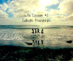 Life Lesson #2Cultivate Friendships