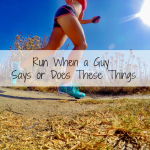 Run When a Guy Says or Does These Things