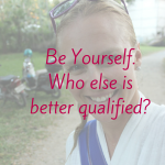 Be Yourself.Who else isbetter qualified- (1)